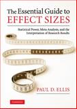 The Essential Guide to Effect Sizes : Statistical Power, Meta-Analysis, and the Interpretation of Research Results, Ellis, Paul D., 0521194237