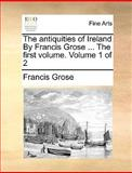 The Antiquities of Ireland by Francis Grose The, Francis Grose, 1170094236