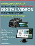 The Really, Really, Really Easy Step-by-Step Guide to Creating and Editing Digital Videos Using Your Computer, Christian Darkin, 1847734235