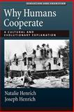 Why Humans Cooperate : A Cultural and Evolutionary Explanation, Henrich, Natalie and Henrich, Joseph, 0195314239