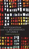 Wittgenstein and the Metaphysics of Grace, Klein, Terrance W., 0199204233