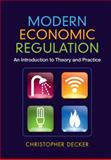 Modern Economic Regulation : An Introduction to Theory and Practice, Decker, Christopher, 1107024234
