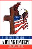Personal Responsibility a Dying Concept, Joann Young, 147715423X