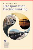 A Guide to Transportation Decisionmaking, U. S. Department Transportation and Federal Administration, 1480264237
