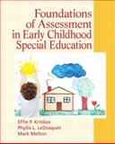 Foundations of Assessment in Early Childhood Special Education, Kritikos, Effie P. and LeDosquet, Phyllis L., 013606423X