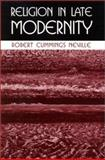 Religion in Late Modernity, Neville, Robert Cummings, 0791454231