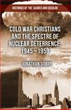 Cold War Christians and the Spectre of Nuclear Deterrence, 1945-1959, Gorry, Jonathan, 1137334231