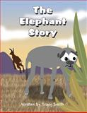 The Elephant Story, Tracy Smith, 1462674232