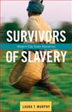 Survivors of Slavery : Modern-Day Slave Narratives, Murphy, Laura T., 0231164238