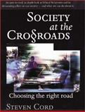 Society at the Crossroads : Choosing the Right Road, Cord, Steven B., 0971174237