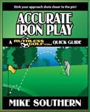 Accurate Iron Play: a RuthlessGolf. com Quick Guide, Mike Southern, 1477514236