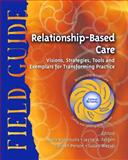 Relationship-Based Care Field Guide 9781886624238