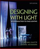 Designing with Light : An Introduction to Stage Lighting, Gillette, J. Michael and McNamara, Michael J., 0073514233