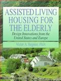 Assisted Living Housing for the Elderly : Design Innovations from the United States and Europe, Regnier, Victor, 0471284238