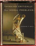 Thinking Critically about Moral Problems, Wall, Thomas F., 0534574238