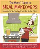 The Mom's Guide to Meal Makeovers, Janice Newell Bissex and Liz Weiss, 0767914236