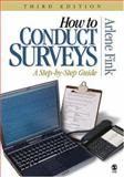 How to Conduct Surveys : A Step-by-Step Guide, Fink, Arlene, 141291423X
