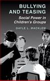 Bullying and Teasing : Social Power in Children's Groups, Macklem, Gayle L., 1441934235