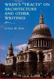Wren's 'Tracts' on Architecture and Other Writings, Soo, Lydia M., 0521044243