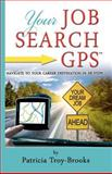 Your Job Search GPS, Patricia Troy-Brooks, 1466294248
