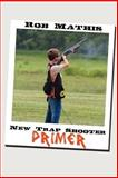 New Trap Shooter Primer, Rob Mathis, 1468034243
