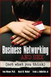 Business Networking and Sex Not What You Think, Entrepreneur Press and Misner, Ivan, 1599184249