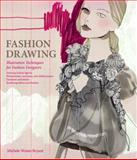 Fashion Drawing : Illustration Techniques for Fashion Designers, Bryant, Michele Wesen, 0135094240