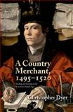 A Country Merchant, 1495-1520 : Trading and Farming at the End of the Middle Ages, Dyer, Christopher, 0199214247