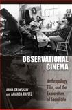 Observational Cinema : Anthropology, Film, and the Exploration of Social Life, Grimshaw, Anna and Ravetz, Amanda, 0253354242