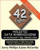 Holistic Data Warehousing on Microsoft SQL Server 2008 : A New Data Warehousing Strategy, Methodology and Guide to the Free Ready Made Template for Full Supply Chain and Sales and Operations Reporting, Phillips, Gerry and McCarthy, Jane, 0980874246