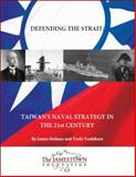 Defending the Strait : Taiwan's Naval Strategy in the 21st Century, Holmes, James and Yoshihara, Toshi, 0983084246