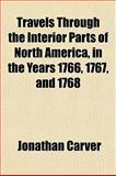 Travels Through the Interior Parts of North America, in the Years 1766, 1767, And 1768, Jonathan Carver, 1154874249
