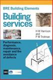 Building Services : Performance, Diagnosis, Maintenance, Repair and the Avoidance of Defects, Harrison, H. W. and Trotman, Peter, 1860814247