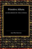 Primitive Athens As Described by Thucydides, Harrison, Jane Ellen, 1107644240