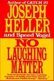 No Laughing Matter, Joseph Heller and Speed Vogel, 1556114249