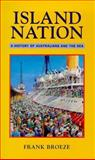 Island Nation : A History of Australians and the Sea, Broeze, Frank, 1864484241