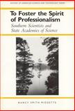 To Foster the Spirit of Professionalism : Southern Scientists and State Acadamies of Science, Midgette, Nancy Smith, 0817354247
