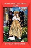 Desperately Seeking Mary, Duncan D. Newcomer, 0981844243