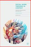 Social Work Theories in Context : Creating Frameworks for Practice, Healy, Karen, 1137024240