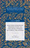 Eastern European Perspectives on the Development of Public Relations : Other Voices, , 1137404248