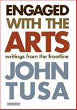 Engaged with the Arts : Writings from the Frontline, Tusa, John, 1845114248