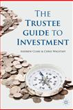The Trustee Guide to Investment, Clare, Andrew and Wagstaff, Chris, 0230244246