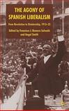 The Agony of Spanish Liberalism : From Revolution to Dictatorship 1913-23, , 0230554245