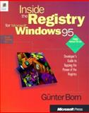 Inside the Registry for Microsoft Windows 95 : Devvelopers Guide to Tapping the Power of the Registry, Born, Gunter, 1572314249