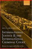 International Justice and the International Criminal Court : Between Sovereignty and the Rule of Law, Broomhall, Bruce, 019927424X