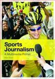 Sports Journalism : A Multimedia Primer, Steen, Rob, 0415394244
