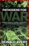 Pathogens for War : Biological Weapons,Canadian Life Scientists, and North American Biodefence, Avery, Donald H., 1442614242