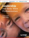 Leadership and Early Years Professionalism : Linking Theory and Practice, Lindon, Jennie and Lindon, Lance, 1444144243