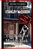 The Folks of Muddy Fork and Other Stories, Stanley Mcqueen, 1481154249