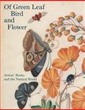 Of Green Leaf, Bird, and Flower : Artists' Books and the Natural World, Fairman, Elisabeth, 0300204248